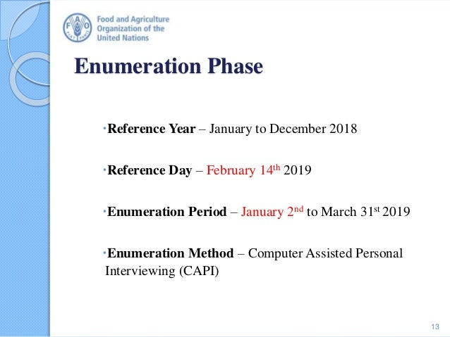Enumeration Phase Reference Year – January to December 2018 Reference Day – February 14th 2019 Enumeration Period – Jan...