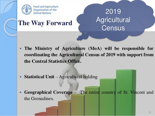 The Way Forward 2019 Agricultural Census  The Ministry of Agriculture (MoA) will be responsible for coordinating the Agri...