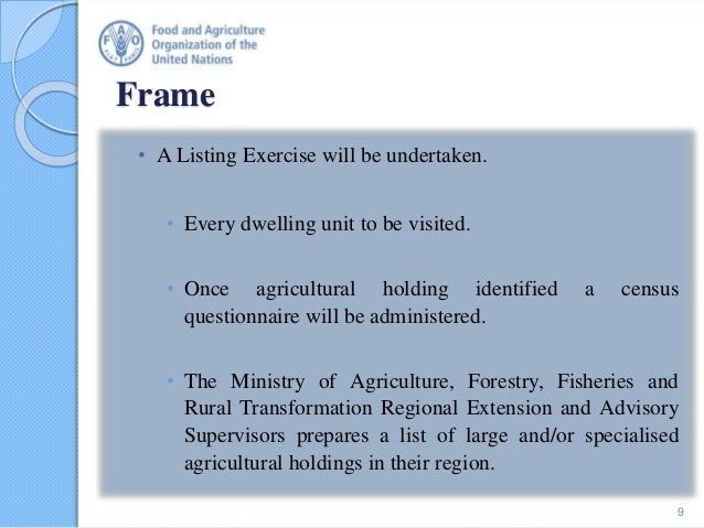 Frame • A Listing Exercise will be undertaken. • Every dwelling unit to be visited. • Once agricultural holding identified...