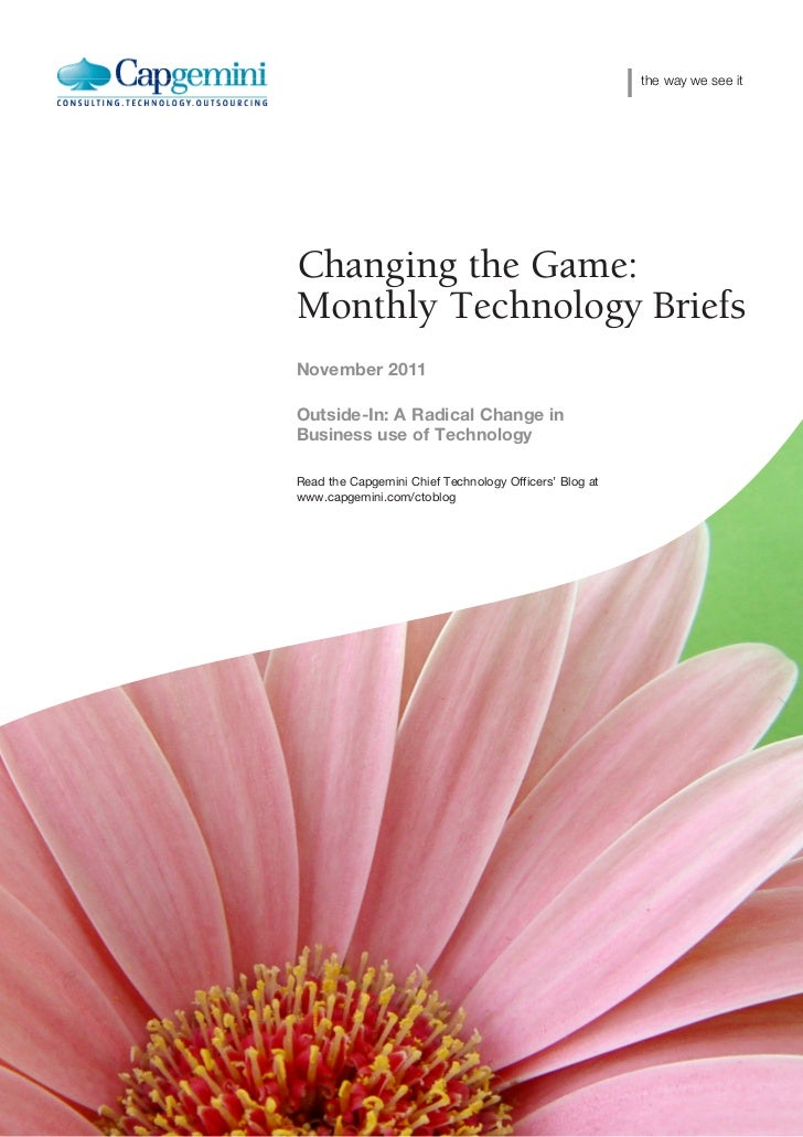 the way we see itChanging the Game:Monthly Technology BriefsNovember 2011Outside-In: A Radical Change inBusiness use of Te...