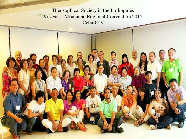 Theosophical Society in the PhilippinesVisayas – Mindanao Regional Convention 2012                 Cebu City
