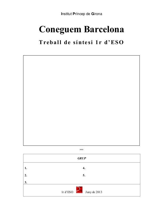 Institut Príncep de GironaConeguem BarcelonaTreball de síntesi 1r d'ESO***GRUP1. 4.2. 5.3.1r d'ESO Juny de 2013