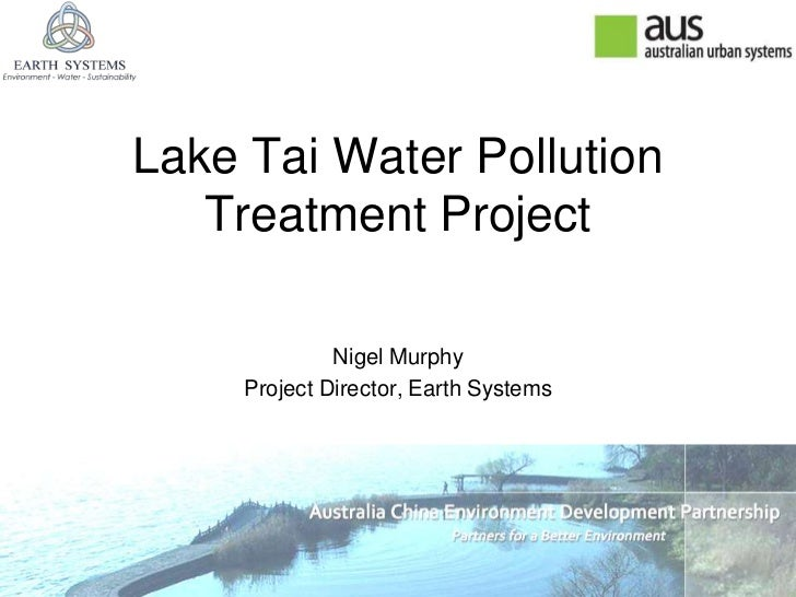 Lake Tai Water Pollution   Treatment Project              Nigel Murphy     Project Director, Earth Systems