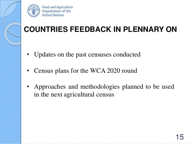 COUNTRIES FEEDBACK IN PLENNARY ON 15 • Updates on the past censuses conducted • Census plans for the WCA 2020 round • Appr...