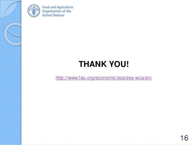 THANK YOU! http://www.fao.org/economic/ess/ess-wca/en/ 16
