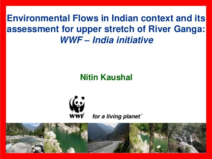 Environmental Flows in Indian context and itsassessment for upper stretch of River Ganga:          WWF – India initiative ...