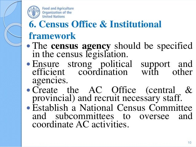 6. Census Office & Institutional framework  The census agency should be specified in the census legislation.  Ensure str...