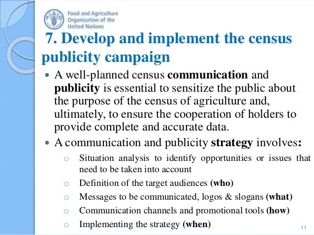 7. Develop and implement the census publicity campaign  A well-planned census communication and publicity is essential to...