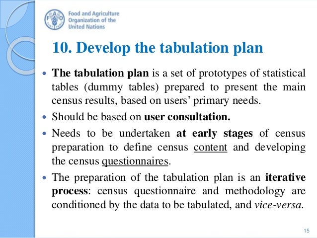 10. Develop the tabulation plan  The tabulation plan is a set of prototypes of statistical tables (dummy tables) prepared...
