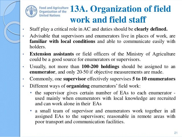 13A. Organization of field work and field staff • Staff play a critical role in AC and duties should be clearly defined. •...