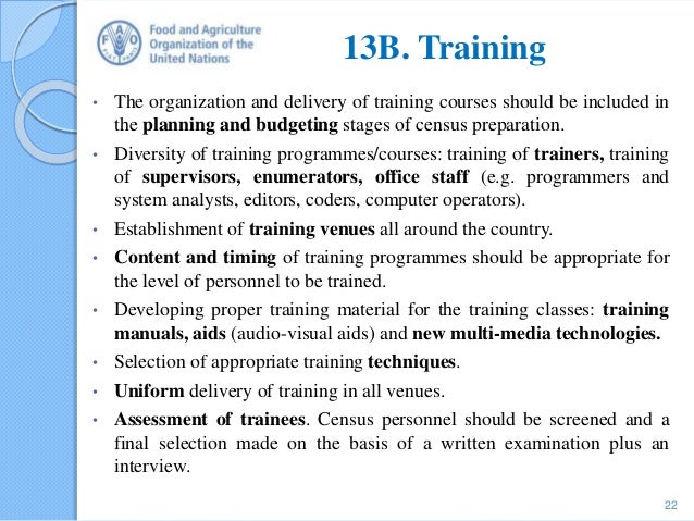 13B. Training • The organization and delivery of training courses should be included in the planning and budgeting stages ...
