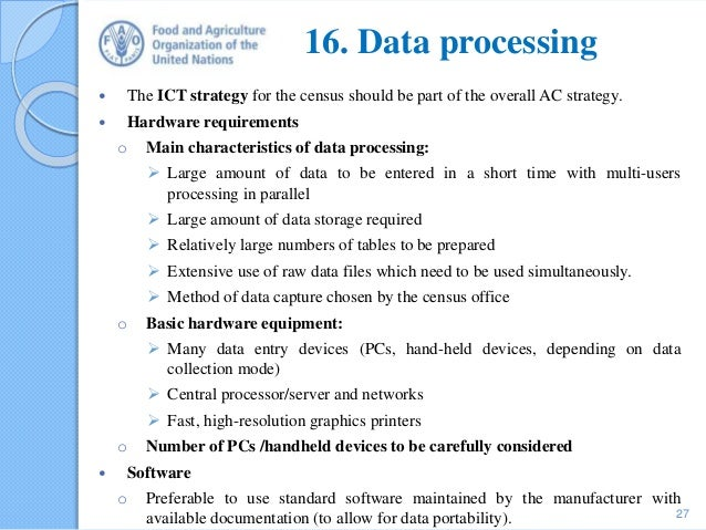 16. Data processing  The ICT strategy for the census should be part of the overall AC strategy.  Hardware requirements o...
