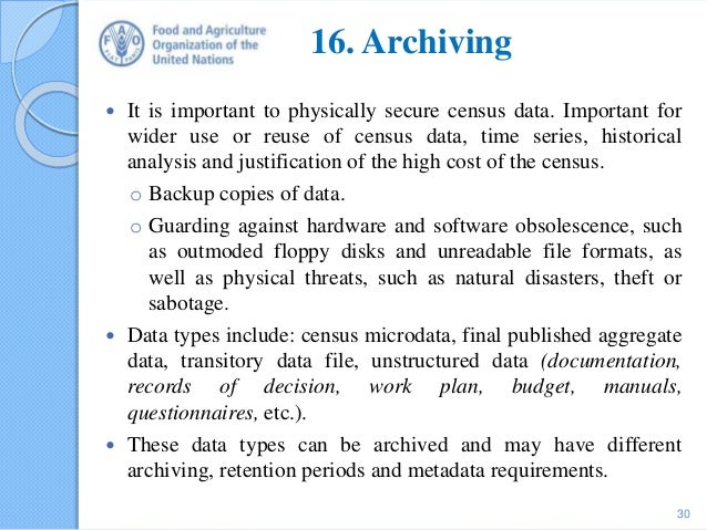 16. Archiving  It is important to physically secure census data. Important for wider use or reuse of census data, time se...