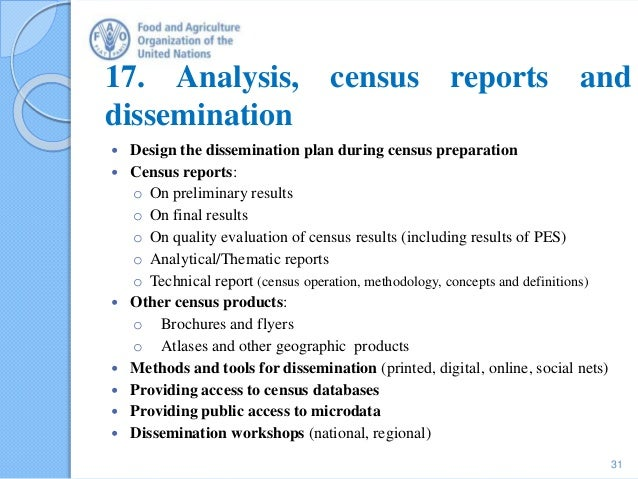 17. Analysis, census reports and dissemination  Design the dissemination plan during census preparation  Census reports:...