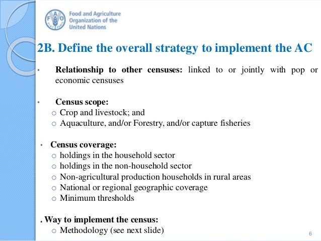 2B. Define the overall strategy to implement the AC • Relationship to other censuses: linked to or jointly with pop or eco...