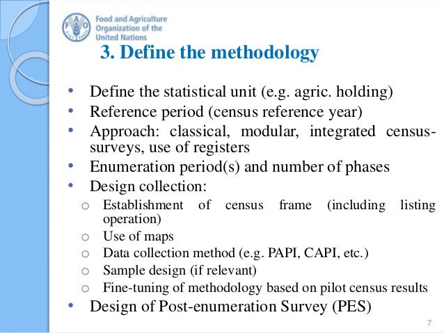 3. Define the methodology • Define the statistical unit (e.g. agric. holding) • Reference period (census reference year) •...