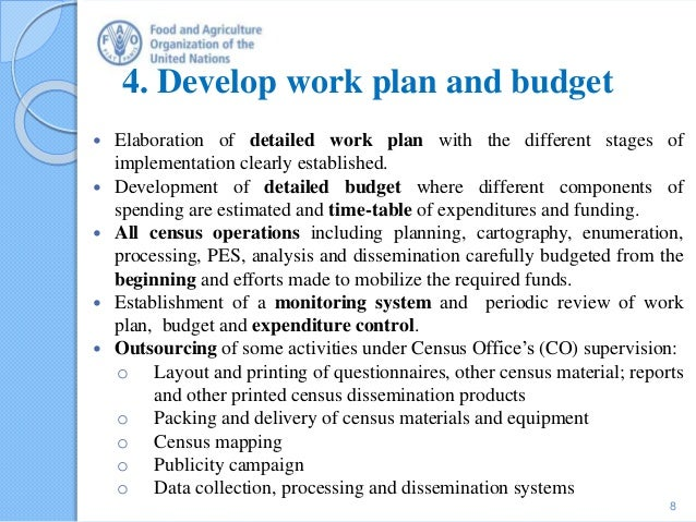 4. Develop work plan and budget  Elaboration of detailed work plan with the different stages of implementation clearly es...