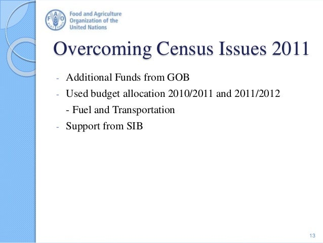 Overcoming Census Issues 2011 - Additional Funds from GOB - Used budget allocation 2010/2011 and 2011/2012 - Fuel and Tran...