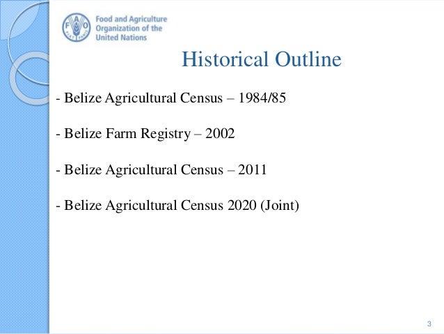 Historical Outline - Belize Agricultural Census – 1984/85 - Belize Farm Registry – 2002 - Belize Agricultural Census – 201...