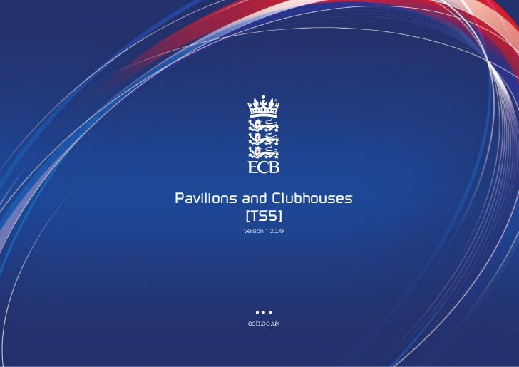 Pavilions and Clubhouses          [TS5]         Version 1 2009          ecb.co.uk