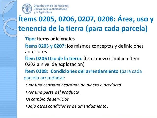 Ítems 0205, 0206, 0207, 0208: Área, uso y tenencia de la tierra (para cada parcela) Tipo: ítems adicionales Ítems 0205 y 0...