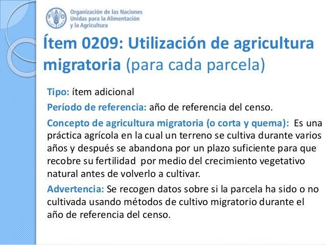 Ítem 0209: Utilización de agricultura migratoria (para cada parcela) Tipo: ítem adicional Período de referencia: año de re...