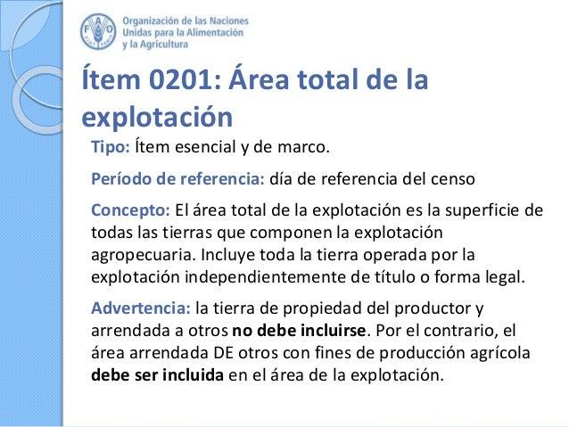 Ítem 0201: Área total de la explotación Tipo: Ítem esencial y de marco. Período de referencia: día de referencia del censo...