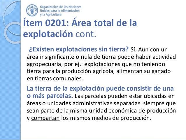 Ítem 0201: Área total de la explotación cont. ¿Existen explotaciones sin tierra? Sí. Aun con un área insignificante o nula...