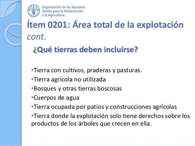 Ítem 0201: Área total de la explotación cont. ¿Qué tierras deben incluirse? •Tierra con cultivos, praderas y pasturas. •Ti...