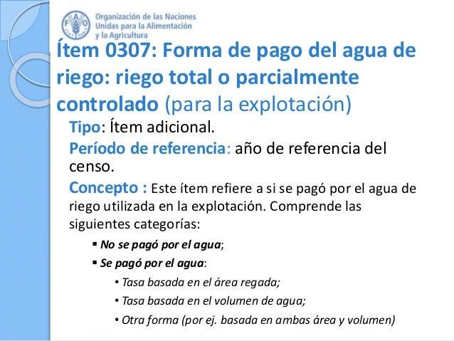 Ítem 0307: Forma de pago del agua de riego: riego total o parcialmente controlado (para la explotación) Tipo: Ítem adicion...