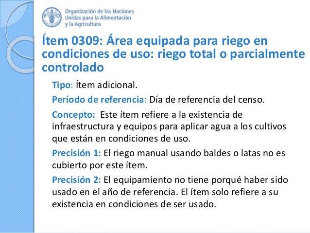 Ítem 0309: Área equipada para riego en condiciones de uso: riego total o parcialmente controlado Tipo: Ítem adicional. Per...