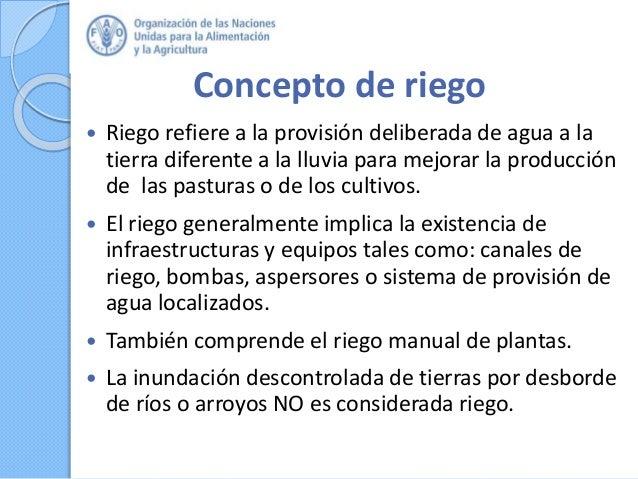 Concepto de riego  Riego refiere a la provisión deliberada de agua a la tierra diferente a la lluvia para mejorar la prod...