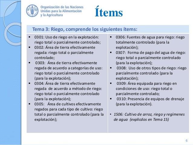 Ítems 6 Tema 3: Riego, comprende los siguientes ítems:  0301: Uso de riego en la explotación: riego total o parcialmente ...