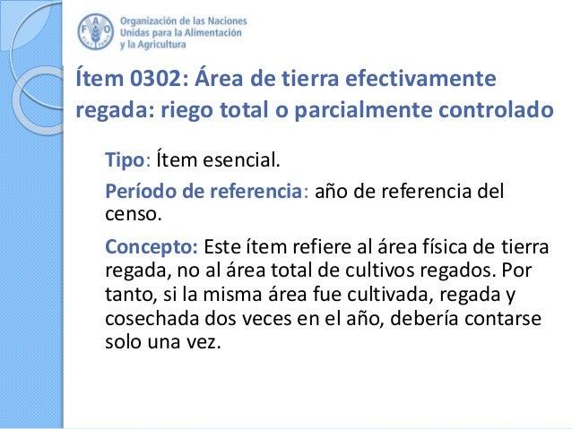 Ítem 0302: Área de tierra efectivamente regada: riego total o parcialmente controlado Tipo: Ítem esencial. Período de refe...