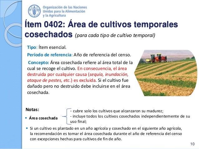 Tipo: Ítem esencial. Período de referencia: Año de referencia del censo. Concepto: Área cosechada refiere al área total de...