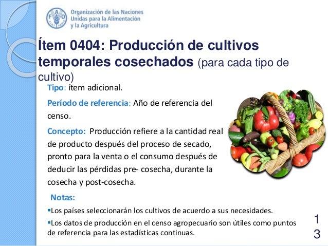 Ítem 0404: Producción de cultivos temporales cosechados (para cada tipo de cultivo) Tipo: ítem adicional. Período de refer...