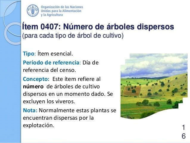 Ítem 0407: Número de árboles dispersos (para cada tipo de árbol de cultivo) Tipo: Ítem esencial. Período de referencia: Dí...