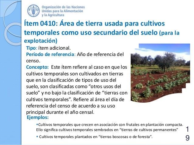 Ítem 0410: Área de tierra usada para cultivos temporales como uso secundario del suelo (para la explotación) Tipo: ítem ad...