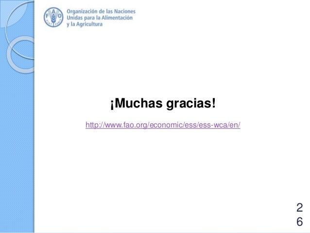 ¡Muchas gracias! http://www.fao.org/economic/ess/ess-wca/en/ 2 6