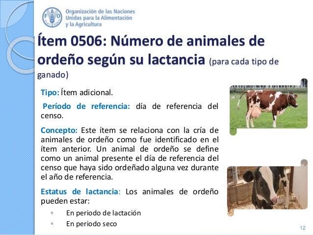 Ítem 0506: Número de animales de ordeño según su lactancia (para cada tipo de ganado) Tipo: Ítem adicional. Período de ref...