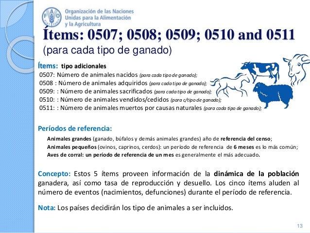 Ítems: tipo adicionales 0507: Número de animales nacidos (para cada tipo de ganado); 0508 : Número de animales adquiridos ...