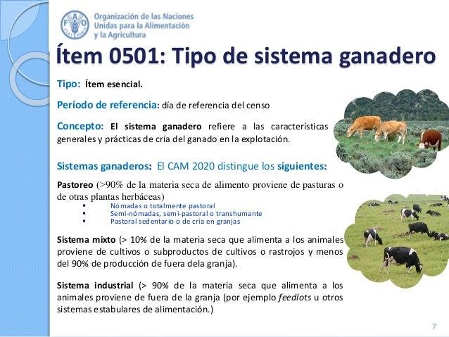 Ítem 0501: Tipo de sistema ganadero Sistemas ganaderos: El CAM 2020 distingue los siguientes: Pastoreo (˃90% de la materia...