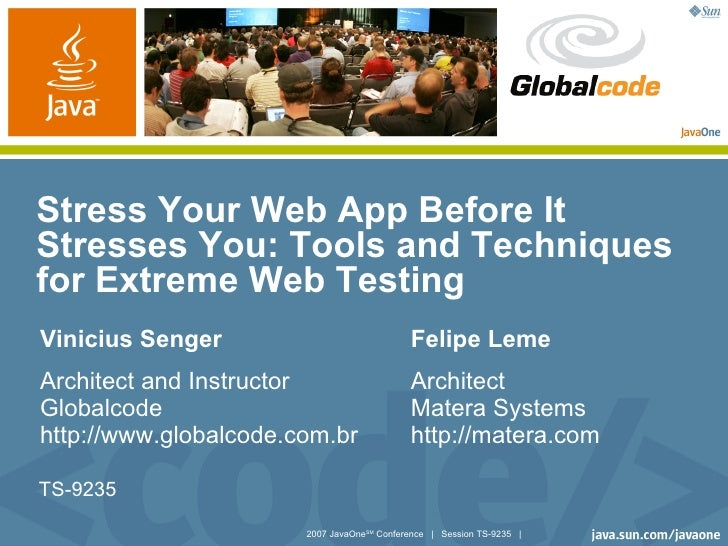 Stress Your Web App Before It Stresses You: Tools and Techniques for Extreme Web Testing Vinicius Senger                  ...