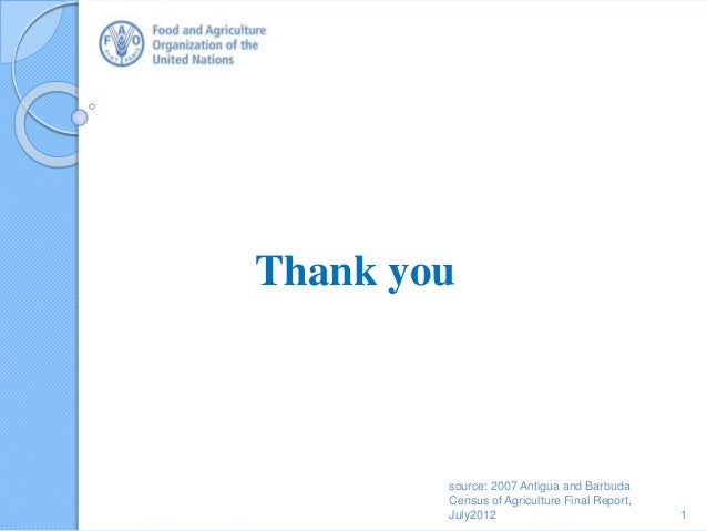 Thank you 1 source: 2007 Antigua and Barbuda Census of Agriculture Final Report, July2012
