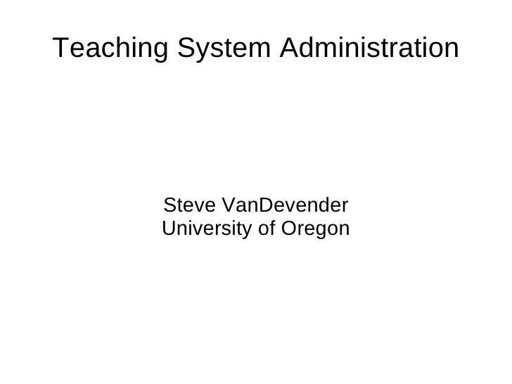 Teaching System Administration             Steve VanDevender         University of Oregon