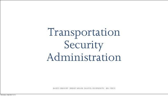 RANDY GREGORY JEREMY MILLER DANIYIL ONUFRISHYN BILL VESCE Transportation Security Administration Wednesday, September 18, ...