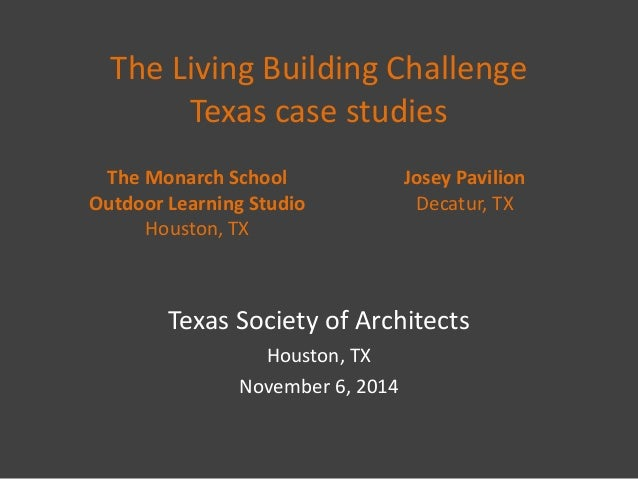 The Living Building Challenge Texas case studies  Texas Society of Architects  Houston, TX  November 6, 2014  The Monarch ...