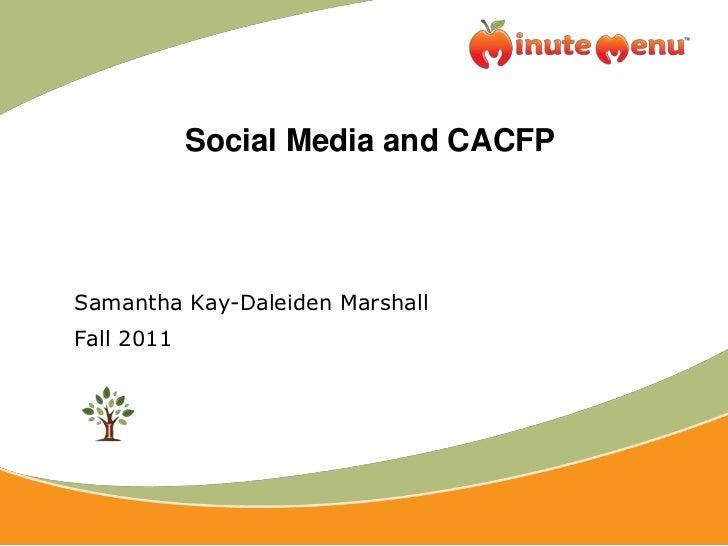 Social Media and CACFP<br />Samantha Kay-Daleiden Marshall<br />Fall 2011<br />