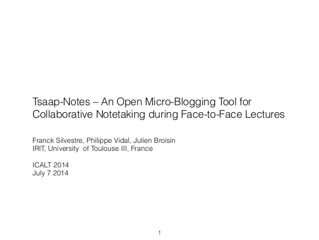 Tsaap-Notes – An Open Micro-Blogging Tool for Collaborative Notetaking during Face-to-Face Lectures Franck Silvestre, Phil...