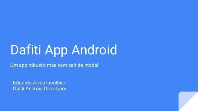 Dafiti App Android Um app robusto mas sem sair da moda! Eduardo Alves Lieuthier Dafiti Android Developer